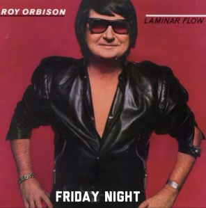 Roy Orbison Friday Night